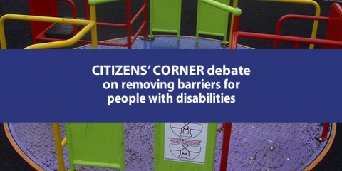 Citizens' Corner debate on removing barriers for people with disabilities